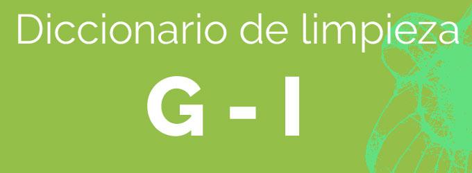De la G a la I – Diccionario de limpieza
